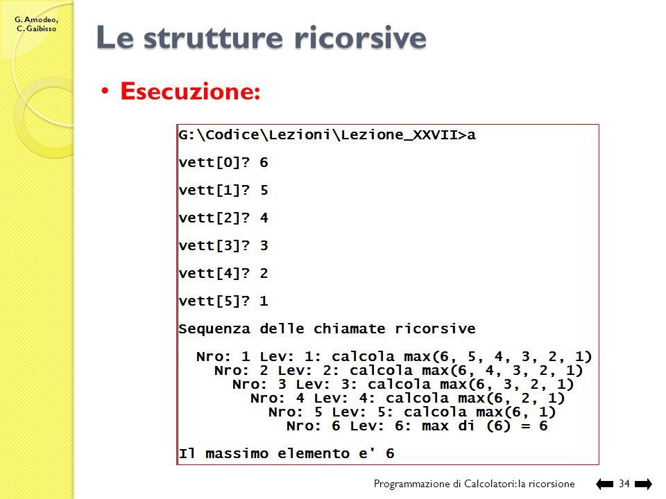 G. Amodeo, C. Gaibisso Le strutture ricorsive Programmazione di Calcolatori: la ricorsione33 Esecuzione: