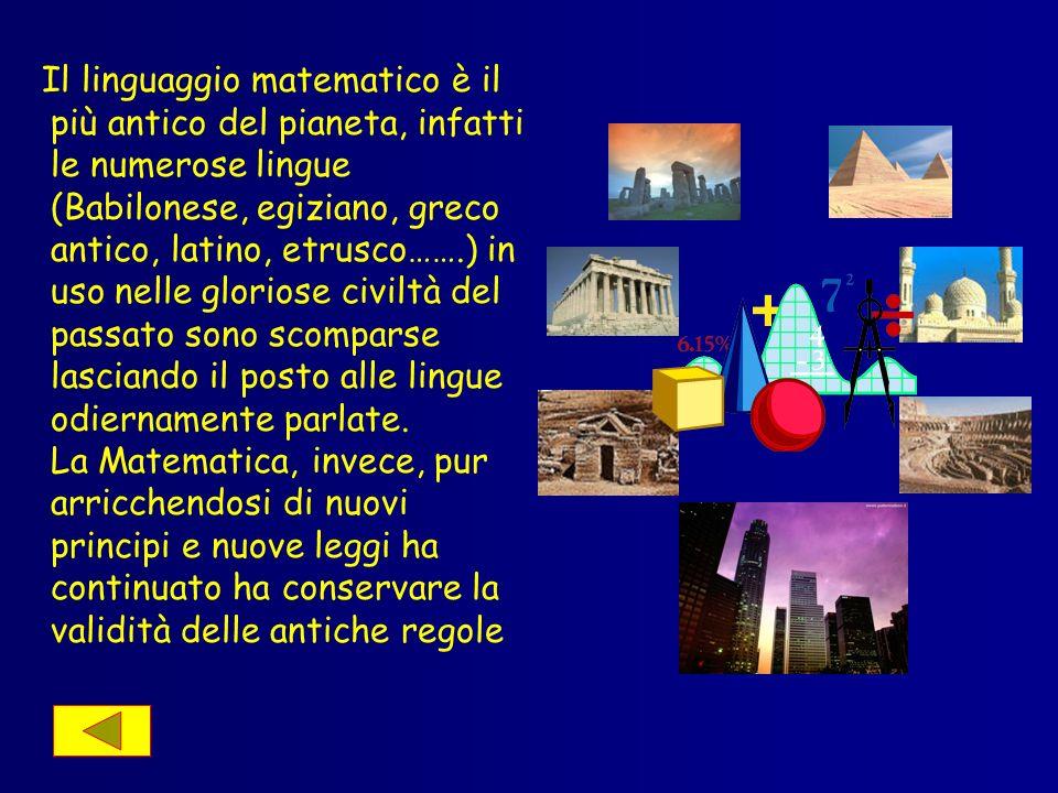 Va inoltre ricordato che la Matematica è un linguaggio universale in quanto le sue regole e i suoi principi sono conosciuti e ritenuti validi da tutti i popoli della terra