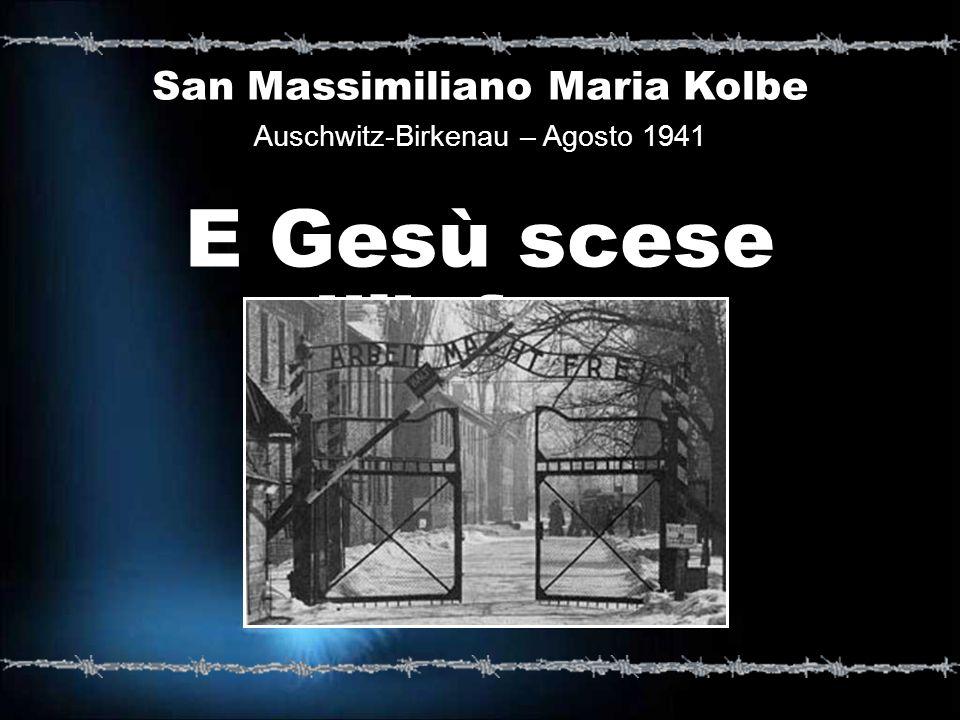 San Massimiliano Maria Kolbe Auschwitz-Birkenau – Agosto 1941 E Gesù scese allinferno