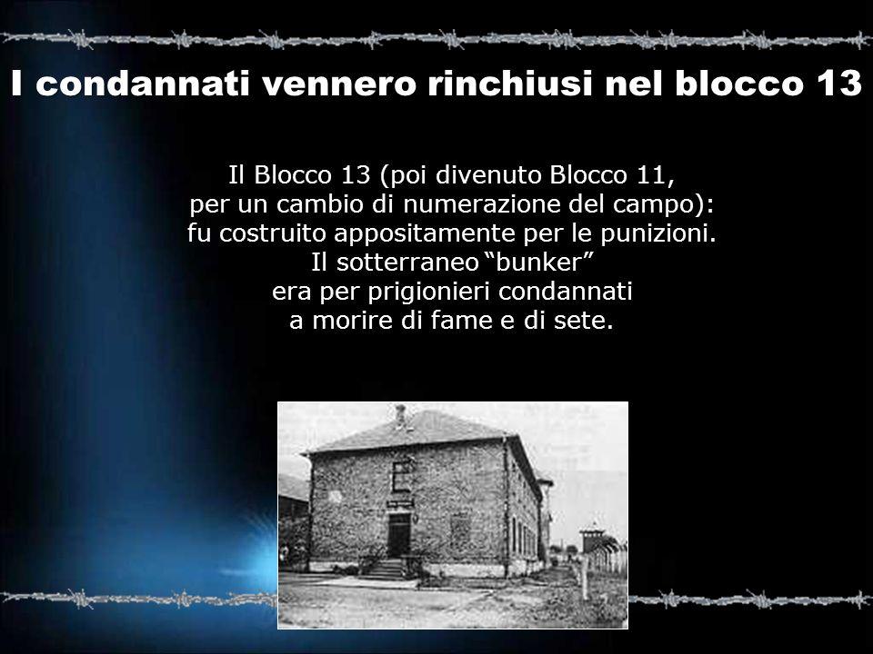 I condannati vennero rinchiusi nel blocco 13 Il Blocco 13 (poi divenuto Blocco 11, per un cambio di numerazione del campo): fu costruito appositamente