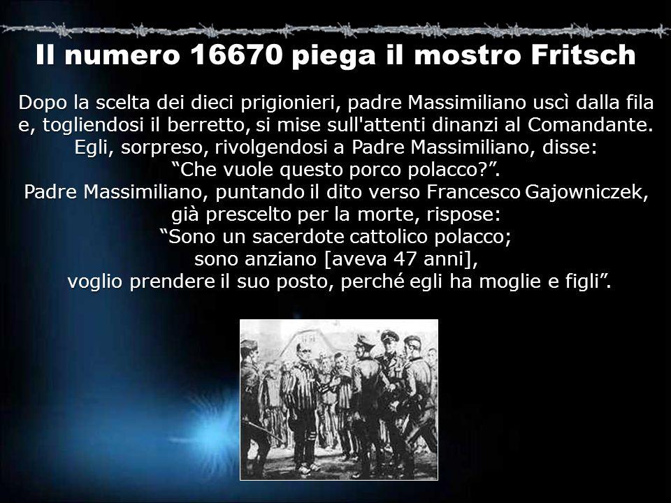 Dopo la scelta dei dieci prigionieri, padre Massimiliano uscì dalla fila e, togliendosi il berretto, si mise sull'attenti dinanzi al Comandante. Egli,