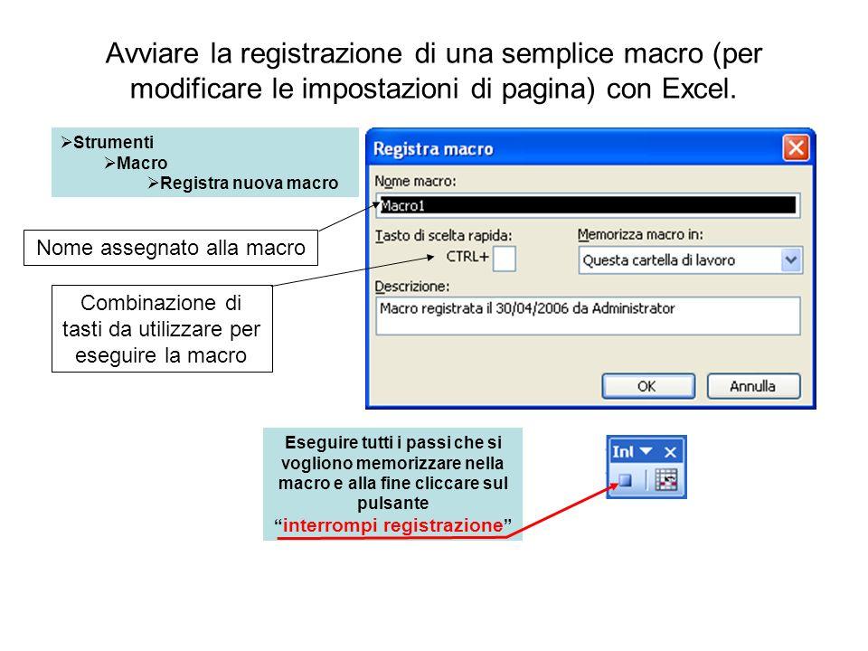 Avviare la registrazione di una semplice macro (per modificare le impostazioni di pagina) con Excel. Strumenti Macro Registra nuova macro Nome assegna
