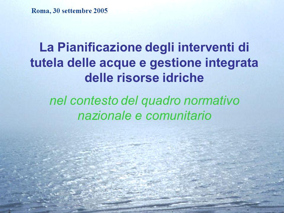 Roma, 30 settembre 2005 La Pianificazione degli interventi di tutela delle acque e gestione integrata delle risorse idriche nel contesto del quadro no
