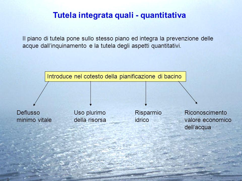 Tutela integrata quali - quantitativa Il piano di tutela pone sullo stesso piano ed integra la prevenzione delle acque dallinquinamento e la tutela de