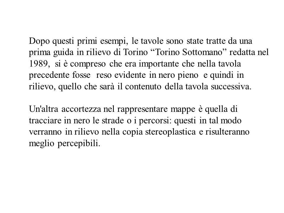Dopo questi primi esempi, le tavole sono state tratte da una prima guida in rilievo di Torino Torino Sottomano redatta nel 1989, si è compreso che era