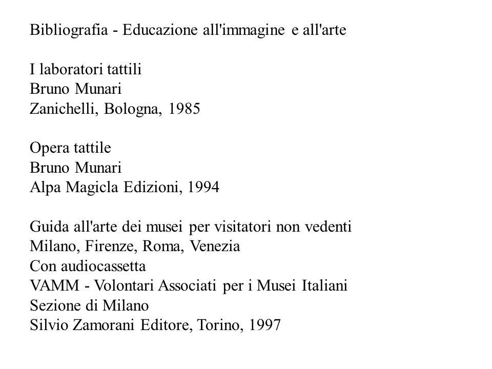 Bibliografia - Educazione all'immagine e all'arte I laboratori tattili Bruno Munari Zanichelli, Bologna, 1985 Opera tattile Bruno Munari Alpa Magicla