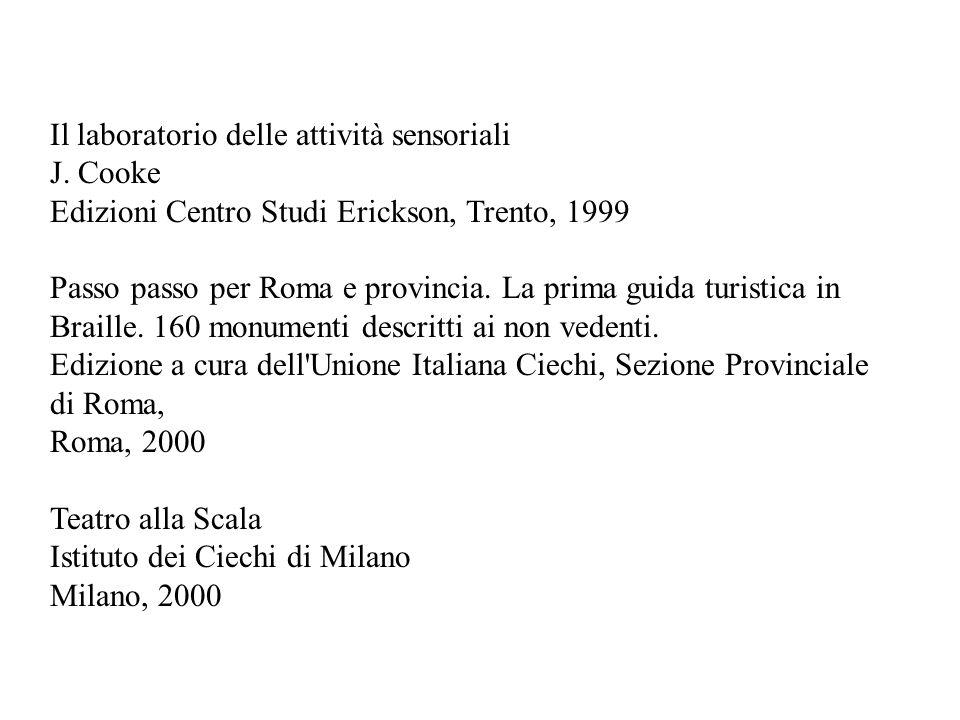 Il laboratorio delle attività sensoriali J. Cooke Edizioni Centro Studi Erickson, Trento, 1999 Passo passo per Roma e provincia. La prima guida turist