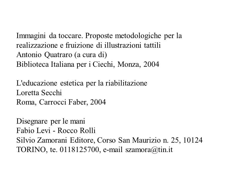 Immagini da toccare. Proposte metodologiche per la realizzazione e fruizione di illustrazioni tattili Antonio Quatraro (a cura di) Biblioteca Italiana