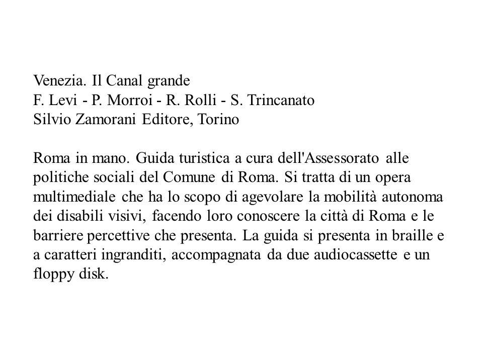 Venezia. Il Canal grande F. Levi - P. Morroi - R. Rolli - S. Trincanato Silvio Zamorani Editore, Torino Roma in mano. Guida turistica a cura dell'Asse
