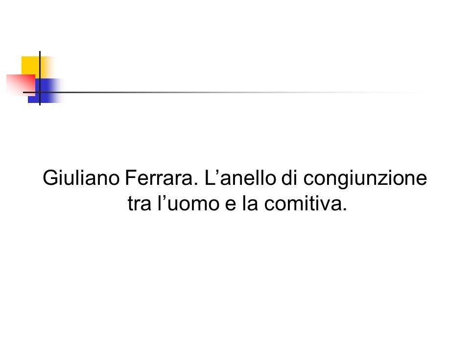 Giuliano Ferrara. Lanello di congiunzione tra luomo e la comitiva.