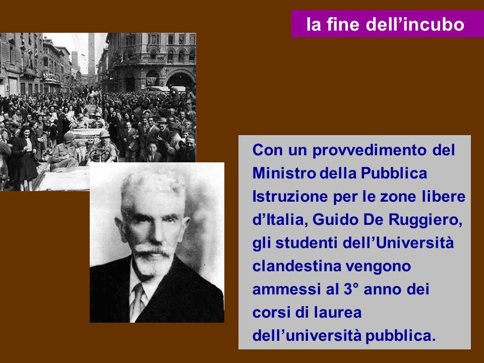 Con un provvedimento del Ministro della Pubblica Istruzione per le zone libere dItalia, Guido De Ruggiero, gli studenti dellUniversità clandestina ven