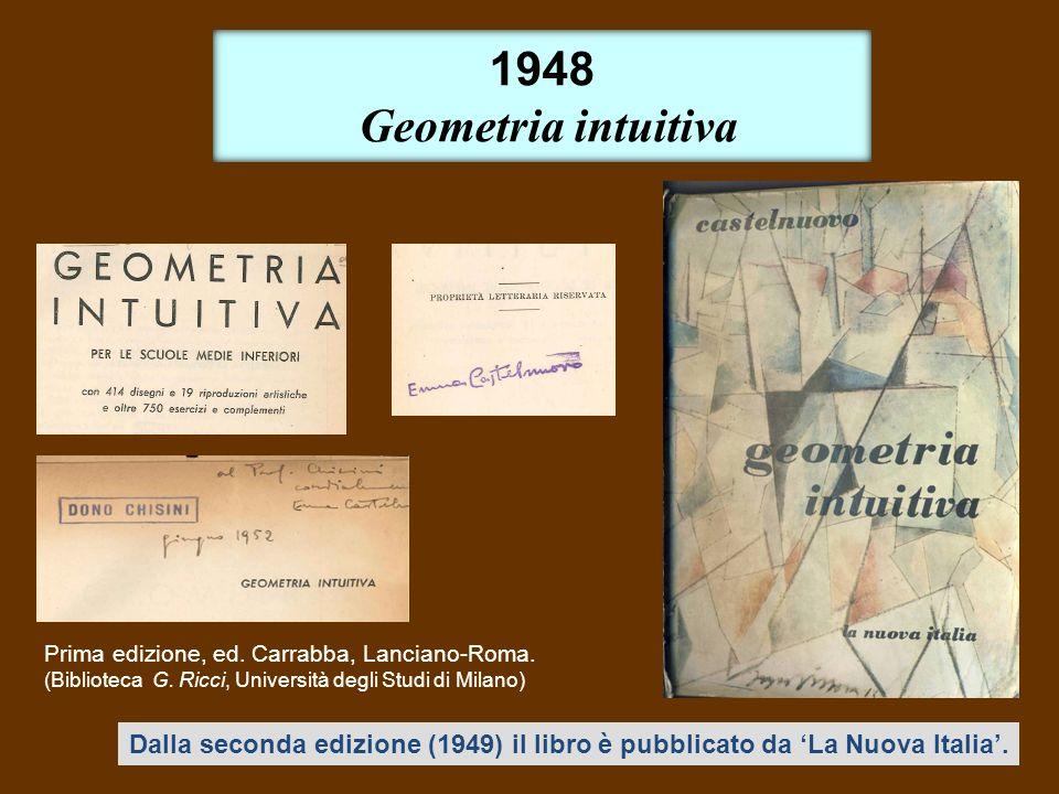 1948 Geometria intuitiva Dalla seconda edizione (1949) il libro è pubblicato da La Nuova Italia. Prima edizione, ed. Carrabba, Lanciano-Roma. (Bibliot