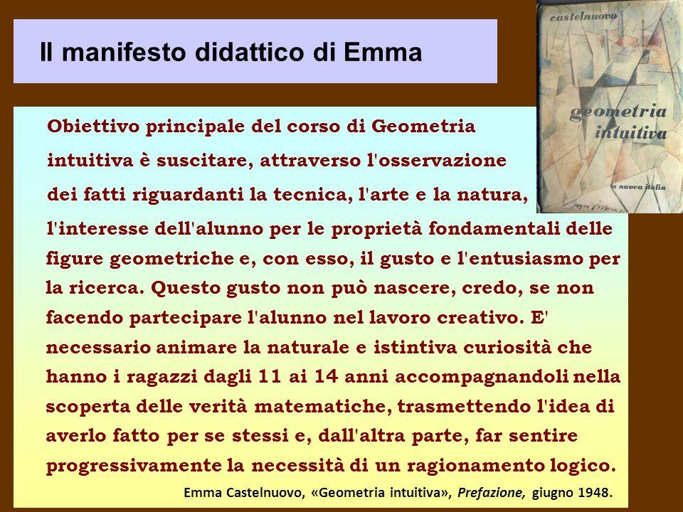 Il manifesto didattico di Emma Obiettivo principale del corso di Geometria intuitiva è suscitare, attraverso l'osservazione dei fatti riguardanti la t