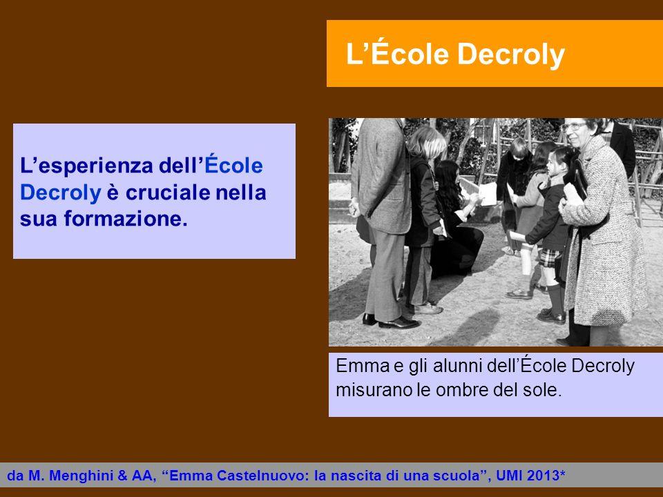 Lesperienza dellÉcole Decroly è cruciale nella sua formazione. Emma e gli alunni dellÉcole Decroly misurano le ombre del sole. da M. Menghini & AA, Em