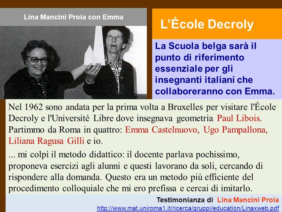 Lina Mancini Proia con Emma Nel 1962 sono andata per la prima volta a Bruxelles per visitare l'École Decroly e l'Université Libre dove insegnava geome