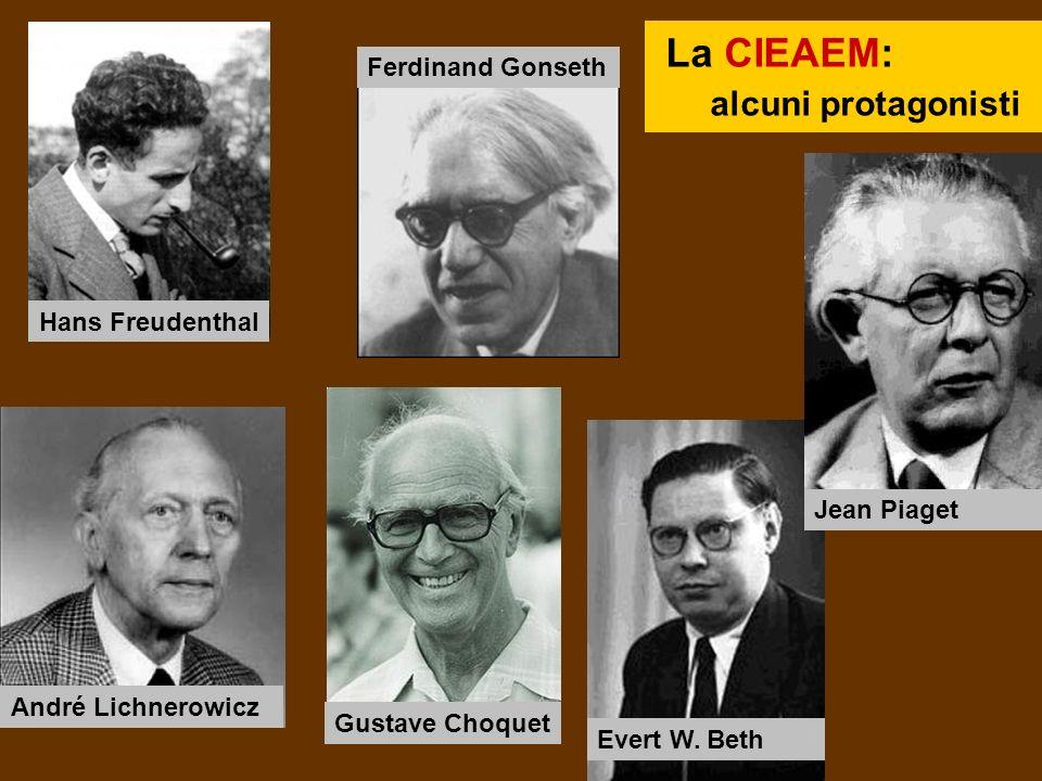 Hans Freudenthal Evert W. Beth Jean Piaget Ferdinand Gonseth Gustave Choquet André Lichnerowicz La CIEAEM: alcuni protagonisti