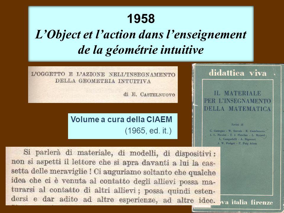 Volume a cura della CIAEM (1965, ed. it.) 1958 LObject et laction dans lenseignement de la géométrie intuitive