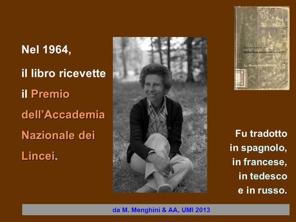 Nel 1964, Premio dellAccademia Nazionale dei Lincei il libro ricevette il Premio dellAccademia Nazionale dei Lincei. da M. Menghini & AA, UMI 2013 Fu