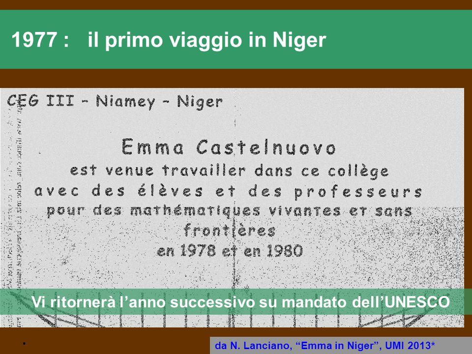. 1977 : il primo viaggio in Niger da N. Lanciano, Emma in Niger, UMI 2013* Vi ritornerà lanno successivo su mandato dellUNESCO