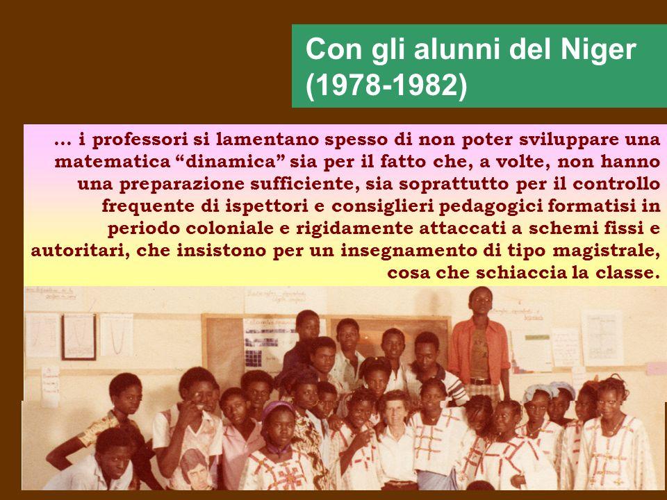 Con gli alunni del Niger (1978-1982)... i professori si lamentano spesso di non poter sviluppare una matematica dinamica sia per il fatto che, a volte