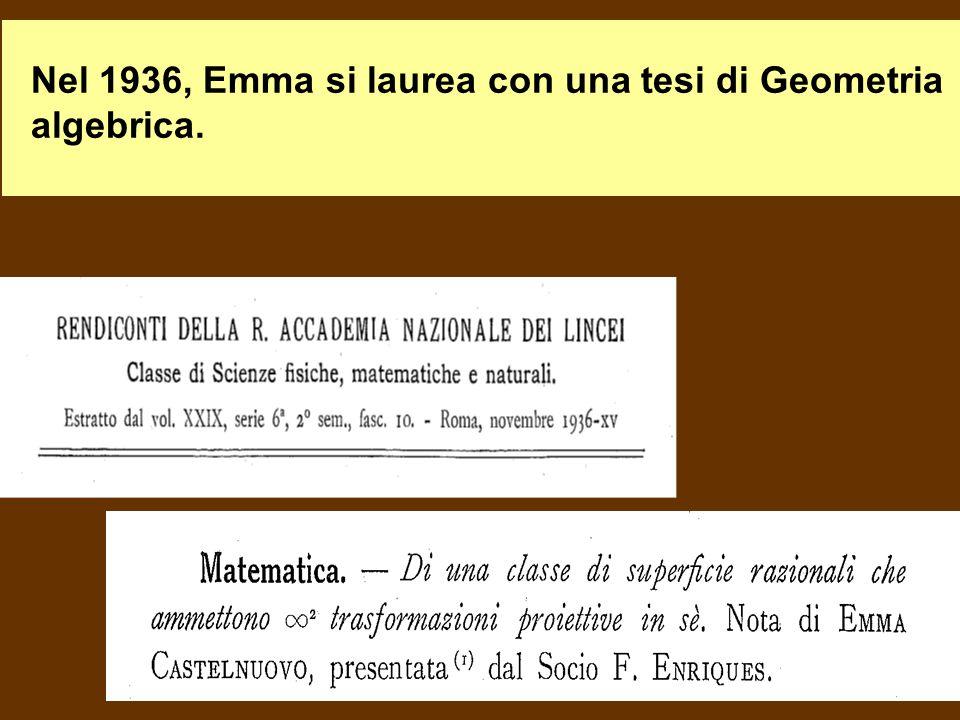 Nel 1936, Emma si laurea con una tesi di Geometria algebrica.