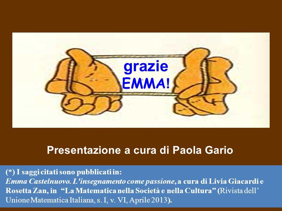 grazie EMMA ! Presentazione a cura di Paola Gario (*) I saggi citati sono pubblicati in: Emma Castelnuovo. L'insegnamento come passione, a cura di Liv