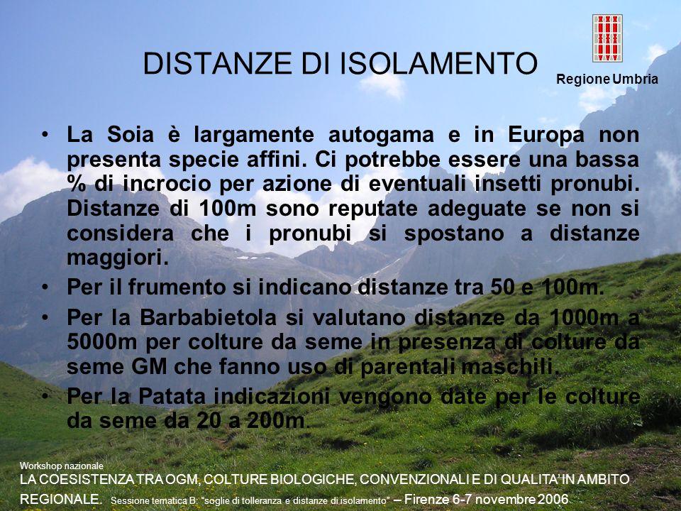 Regione Umbria DISTANZE DI ISOLAMENTO La Soia è largamente autogama e in Europa non presenta specie affini. Ci potrebbe essere una bassa % di incrocio