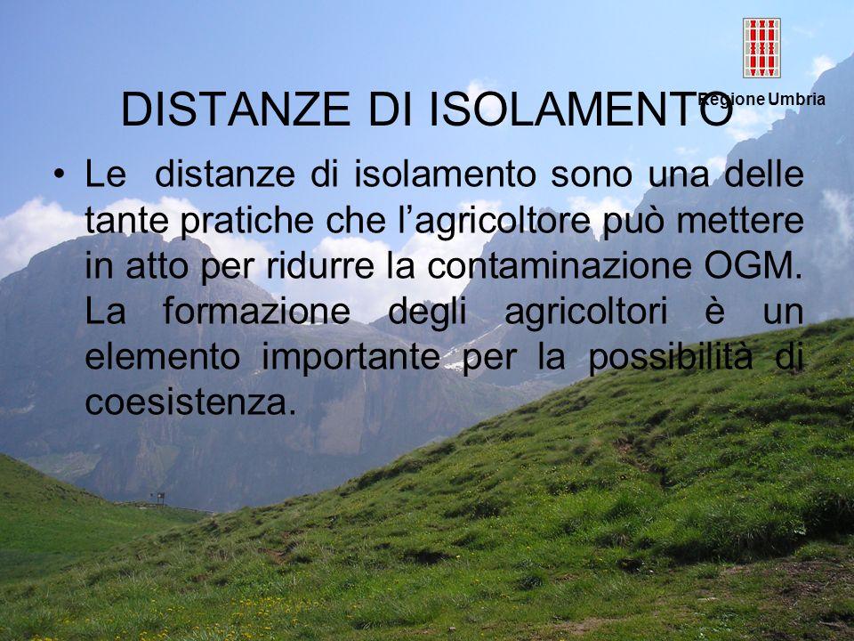 Regione Umbria DISTANZE DI ISOLAMENTO Le distanze di isolamento sono una delle tante pratiche che lagricoltore può mettere in atto per ridurre la cont