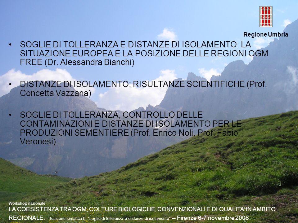 Regione Umbria SOGLIE DI TOLLERANZA E DISTANZE DI ISOLAMENTO: LA SITUAZIONE EUROPEA E LA POSIZIONE DELLE REGIONI OGM FREE (Dr. Alessandra Bianchi) DIS
