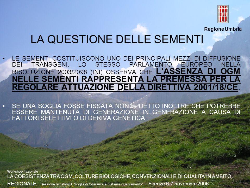 Regione Umbria LA QUESTIONE DELLE SEMENTI LE SEMENTI COSTITUISCONO UNO DEI PRINCIPALI MEZZI DI DIFFUSIONE DEI TRANSGENI. LO STESSO PARLAMENTO EUROPEO