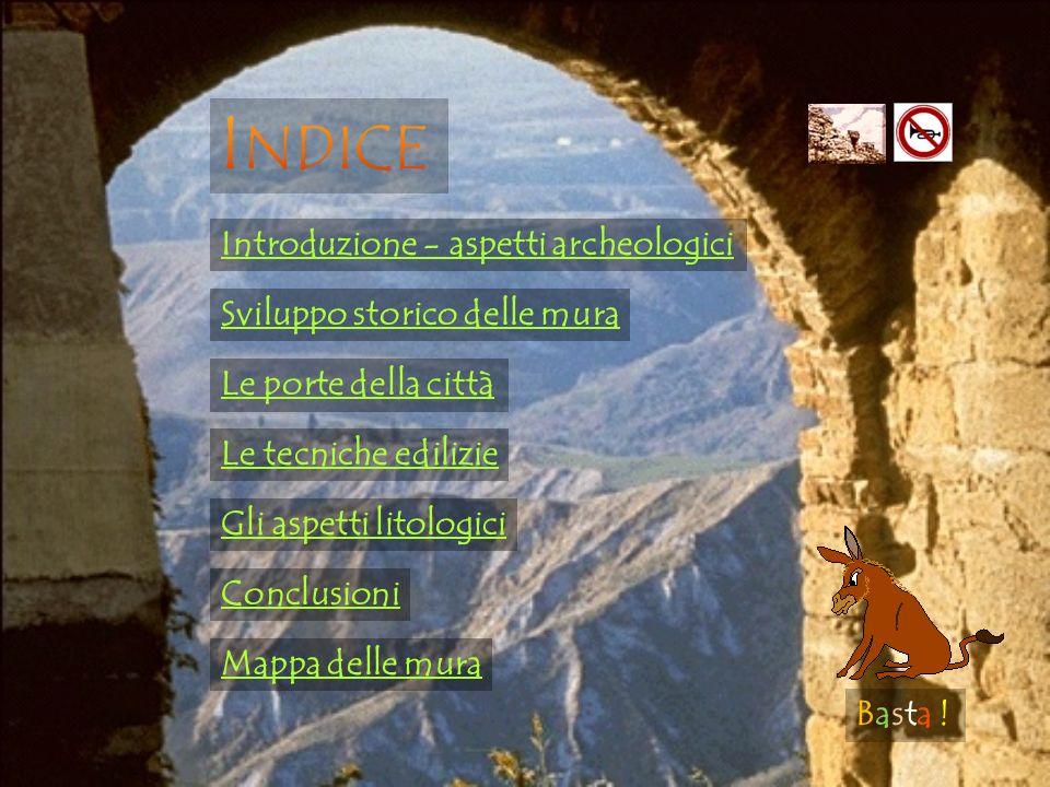 Introduzione - aspetti archeologici Gli aspetti litologici Le tecniche edilizie Le porte della città Conclusioni Sviluppo storico delle mura Basta !Basta .