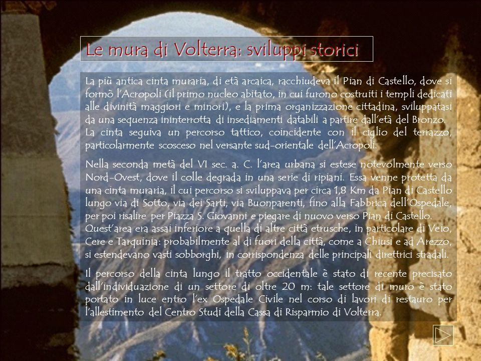 La più antica cinta muraria, di età arcaica, racchiudeva il Pian di Castello, dove si formò lAcropoli (il primo nucleo abitato, in cui furono costruiti i templi dedicati alle divinità maggiori e minori), e la prima organizzazione cittadina, sviluppatasi da una sequenza ininterrotta di insediamenti databili a partire dalletà del Bronzo.