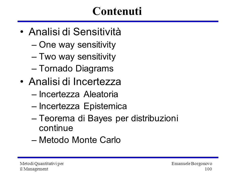 Emanuele Borgonovo 100 Metodi Quantitativi per il Management Contenuti Analisi di Sensitività –One way sensitivity –Two way sensitivity –Tornado Diagr