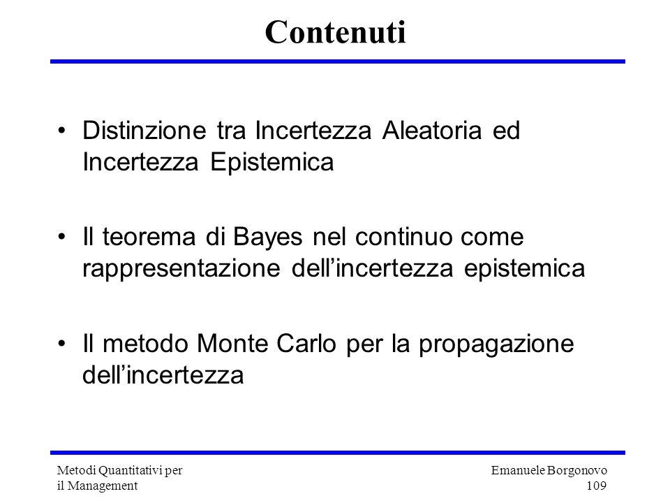 Emanuele Borgonovo 109 Metodi Quantitativi per il Management Contenuti Distinzione tra Incertezza Aleatoria ed Incertezza Epistemica Il teorema di Bay