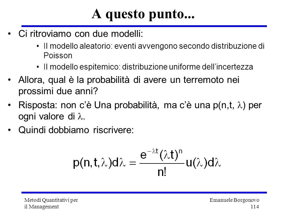 Emanuele Borgonovo 114 Metodi Quantitativi per il Management A questo punto... Ci ritroviamo con due modelli: Il modello aleatorio: eventi avvengono s