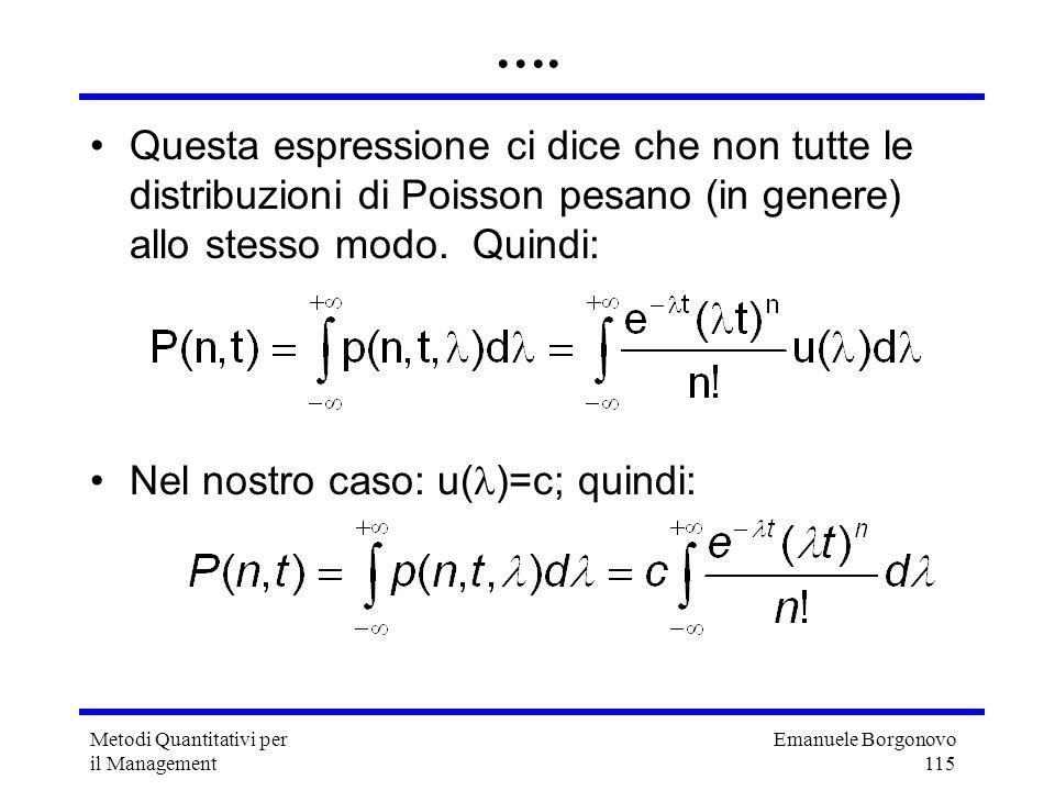 Emanuele Borgonovo 115 Metodi Quantitativi per il Management …. Questa espressione ci dice che non tutte le distribuzioni di Poisson pesano (in genere