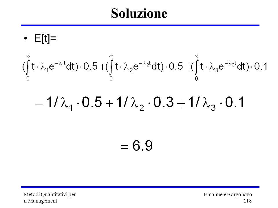 Emanuele Borgonovo 118 Metodi Quantitativi per il Management Soluzione E[t]=