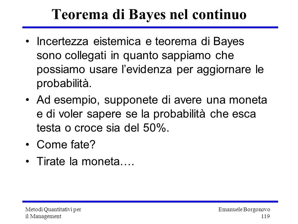 Emanuele Borgonovo 119 Metodi Quantitativi per il Management Teorema di Bayes nel continuo Incertezza eistemica e teorema di Bayes sono collegati in q