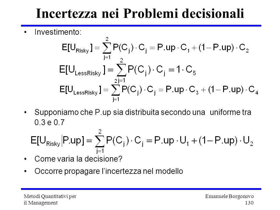 Emanuele Borgonovo 130 Metodi Quantitativi per il Management Incertezza nei Problemi decisionali Investimento: Supponiamo che P.up sia distribuita sec