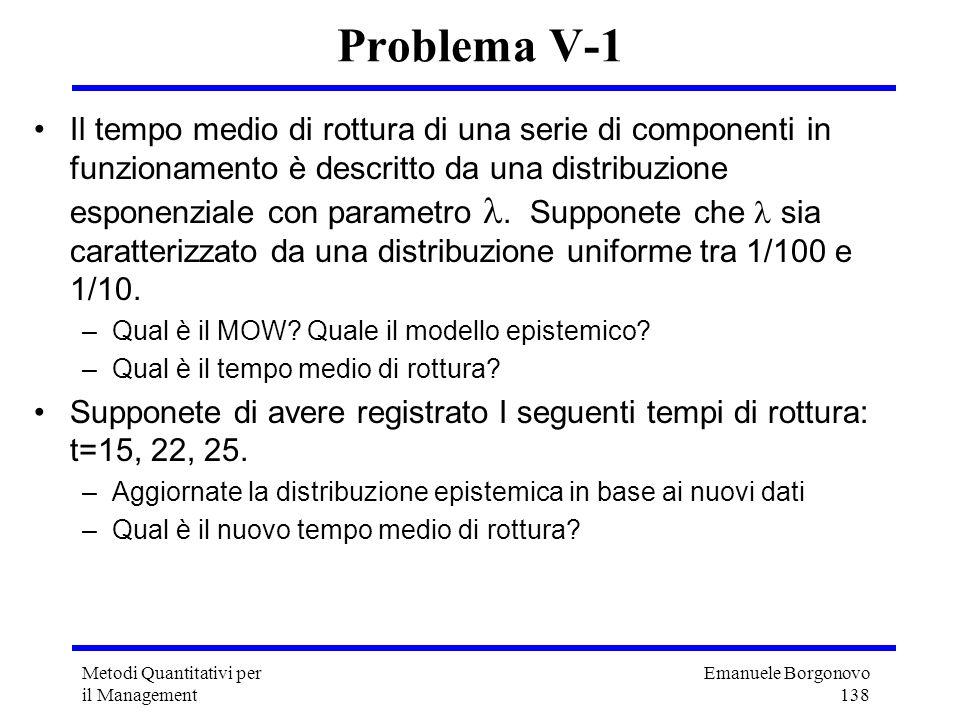 Emanuele Borgonovo 138 Metodi Quantitativi per il Management Problema V-1 Il tempo medio di rottura di una serie di componenti in funzionamento è desc