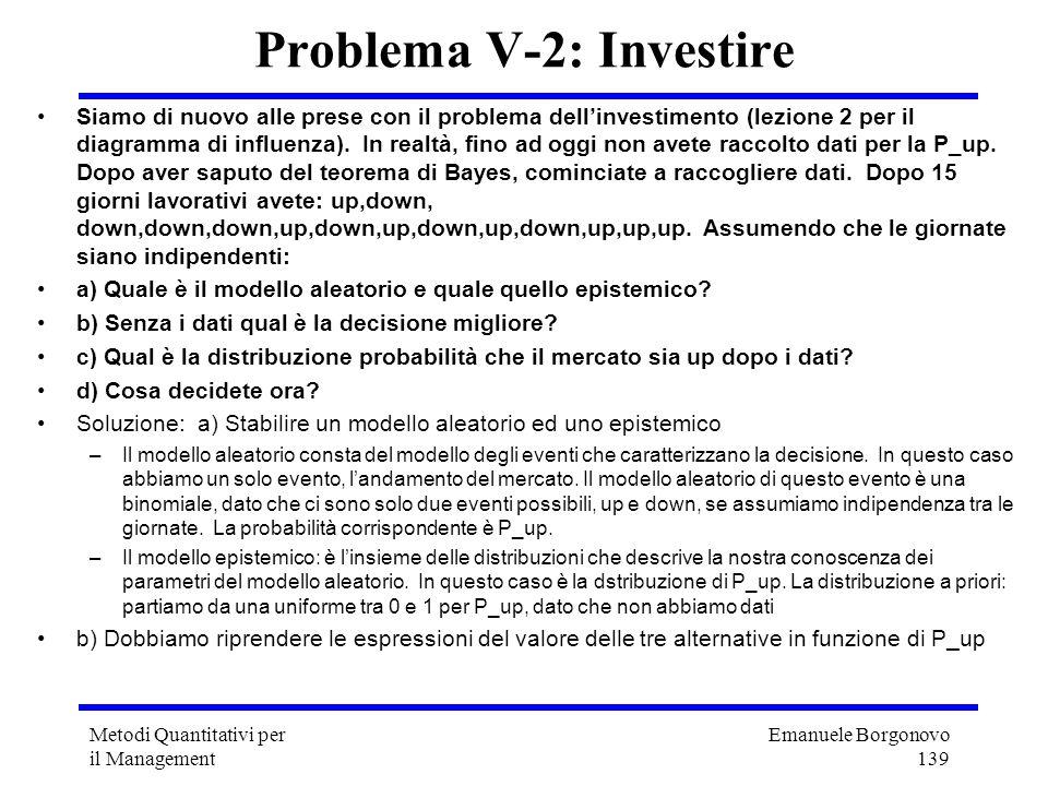 Emanuele Borgonovo 139 Metodi Quantitativi per il Management Problema V-2: Investire Siamo di nuovo alle prese con il problema dellinvestimento (lezio