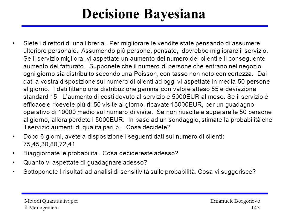 Emanuele Borgonovo 143 Metodi Quantitativi per il Management Decisione Bayesiana Siete i direttori di una libreria. Per migliorare le vendite state pe