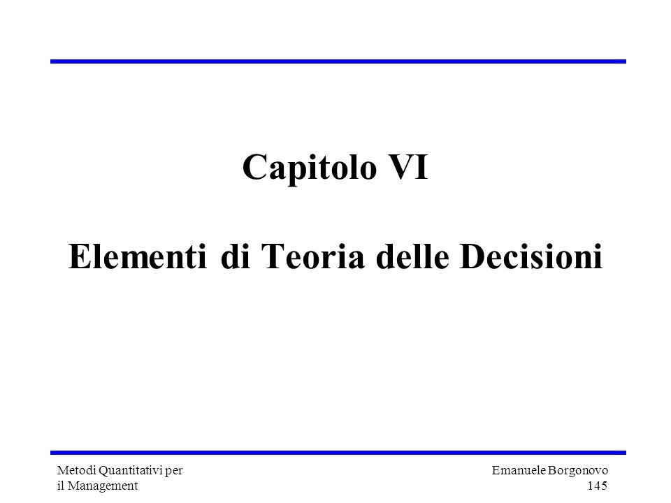 Emanuele Borgonovo 145 Metodi Quantitativi per il Management Capitolo VI Elementi di Teoria delle Decisioni
