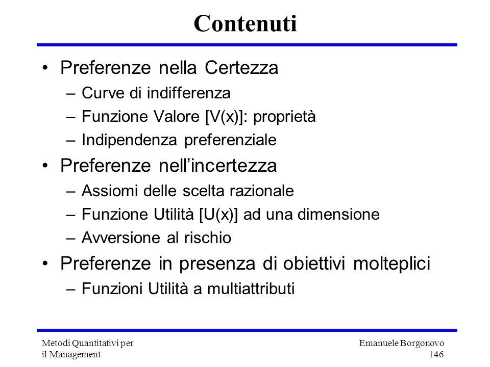 Emanuele Borgonovo 146 Metodi Quantitativi per il Management Contenuti Preferenze nella Certezza –Curve di indifferenza –Funzione Valore [V(x)]: propr