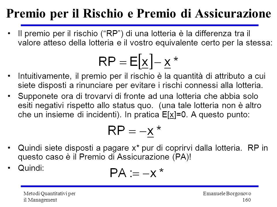 Emanuele Borgonovo 160 Metodi Quantitativi per il Management Premio per il Rischio e Premio di Assicurazione Il premio per il rischio (RP) di una lott