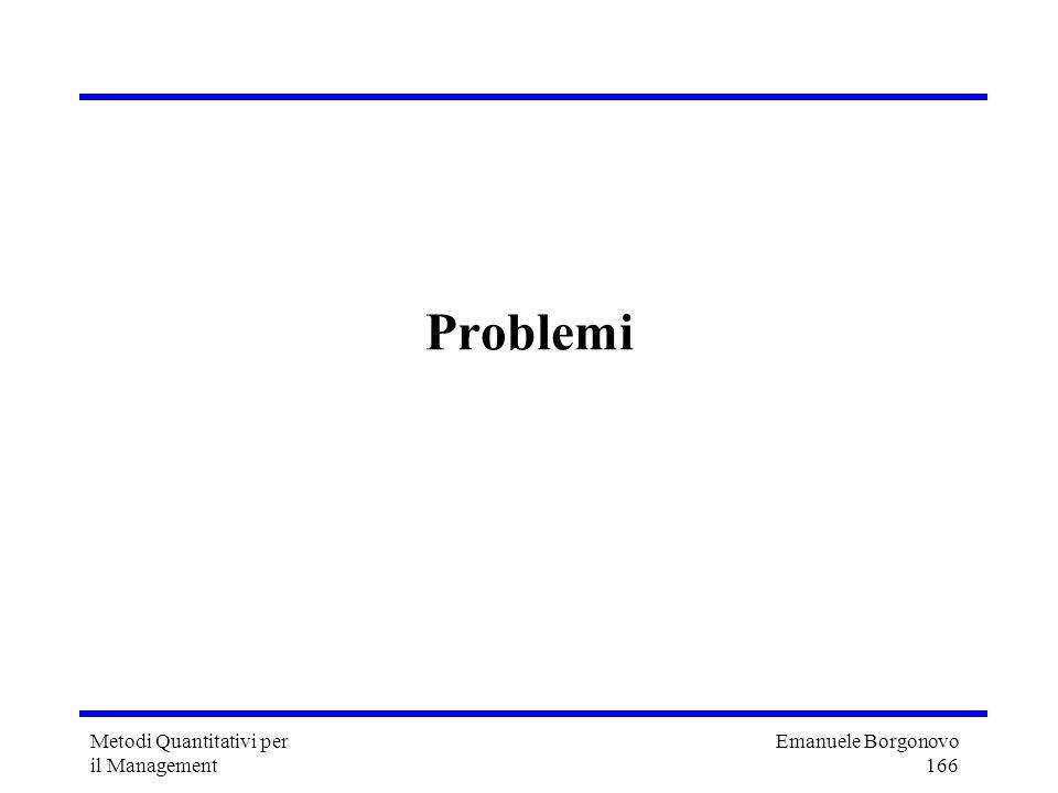Emanuele Borgonovo 166 Metodi Quantitativi per il Management Problemi