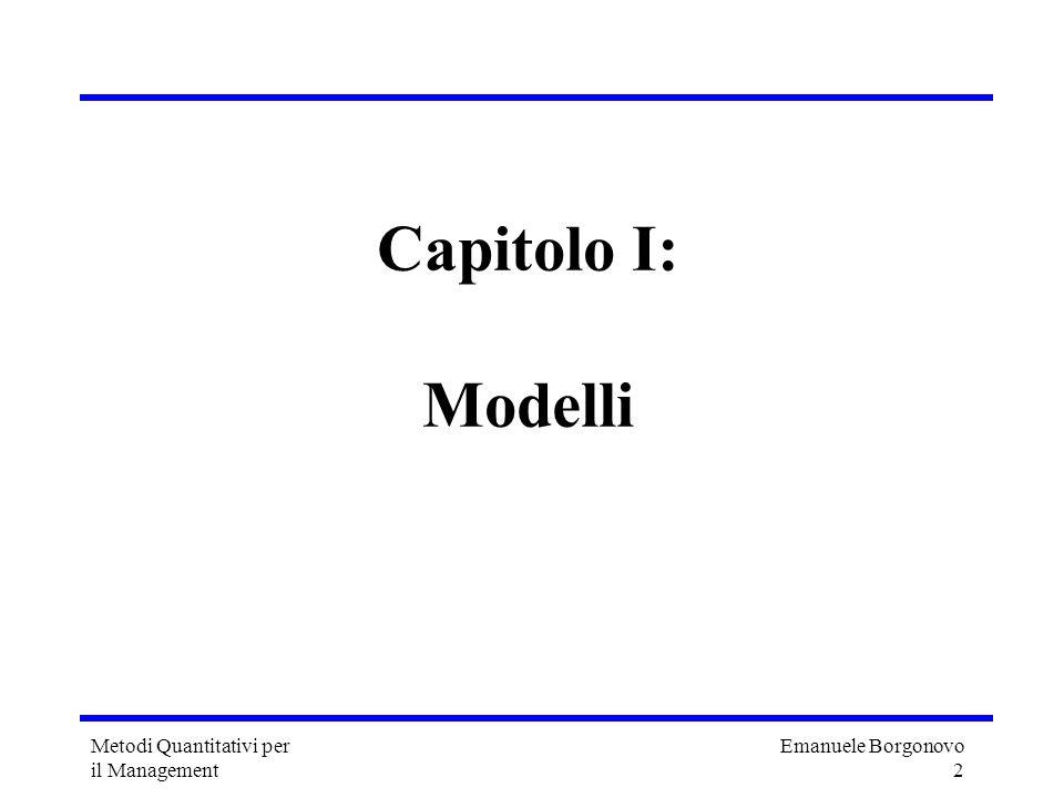 Emanuele Borgonovo 2 Metodi Quantitativi per il Management Capitolo I: Modelli