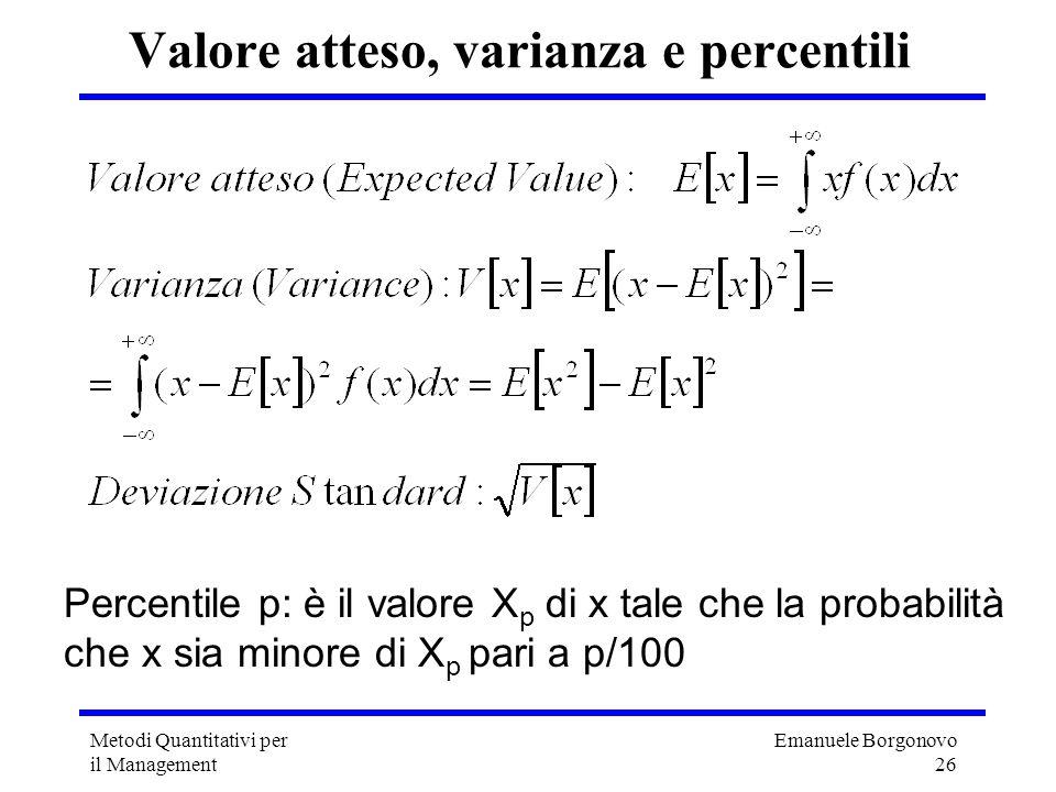 Emanuele Borgonovo 26 Metodi Quantitativi per il Management Valore atteso, varianza e percentili Percentile p: è il valore X p di x tale che la probab
