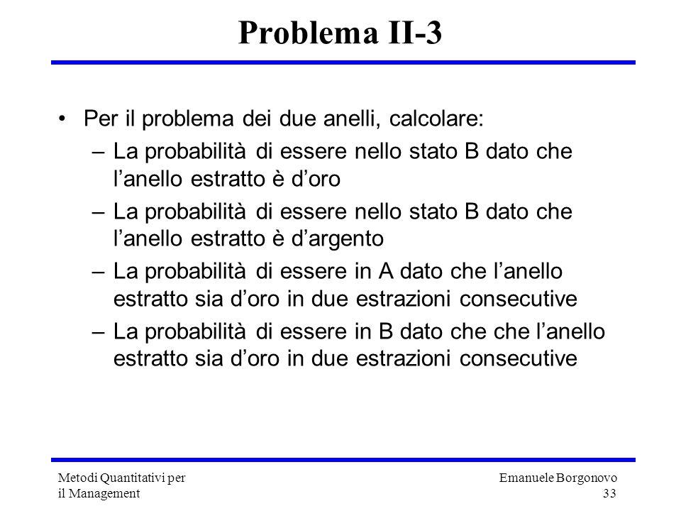 Emanuele Borgonovo 33 Metodi Quantitativi per il Management Problema II-3 Per il problema dei due anelli, calcolare: –La probabilità di essere nello s