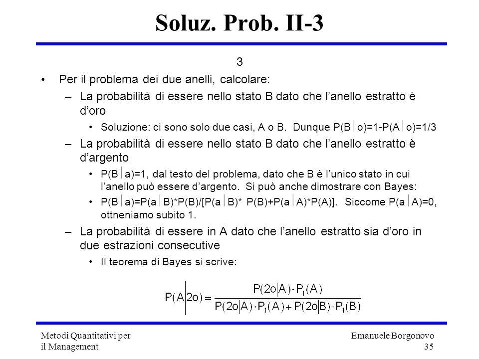 Emanuele Borgonovo 35 Metodi Quantitativi per il Management Soluz. Prob. II-3 3 Per il problema dei due anelli, calcolare: –La probabilità di essere n